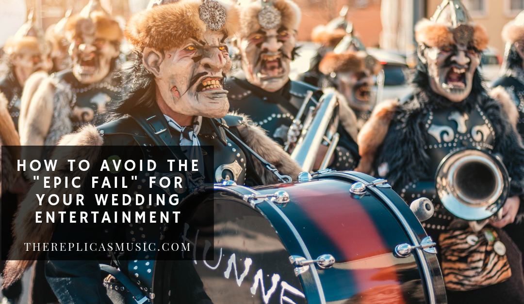 "How to Avoid the ""Epic Fail"" for your Wedding Entertainment"
