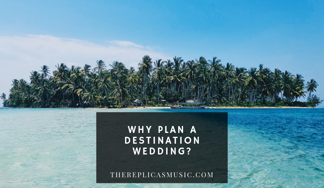 Why Plan a Destination Wedding?