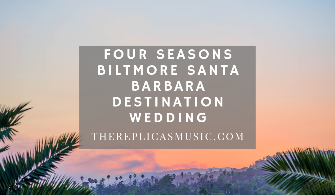 Four Seasons Biltmore Santa Barbara Destination Wedding