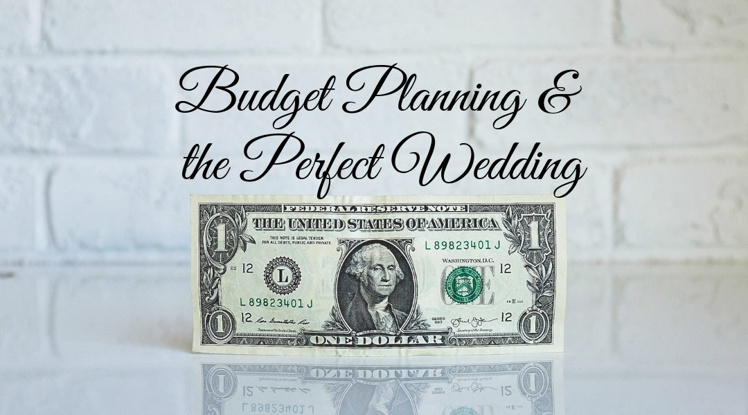 Budget Planning and The Perfect Wedding