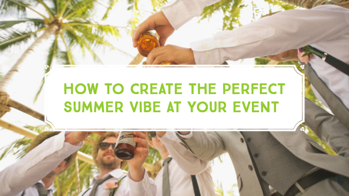 How to create the perfect summer vibe at your event