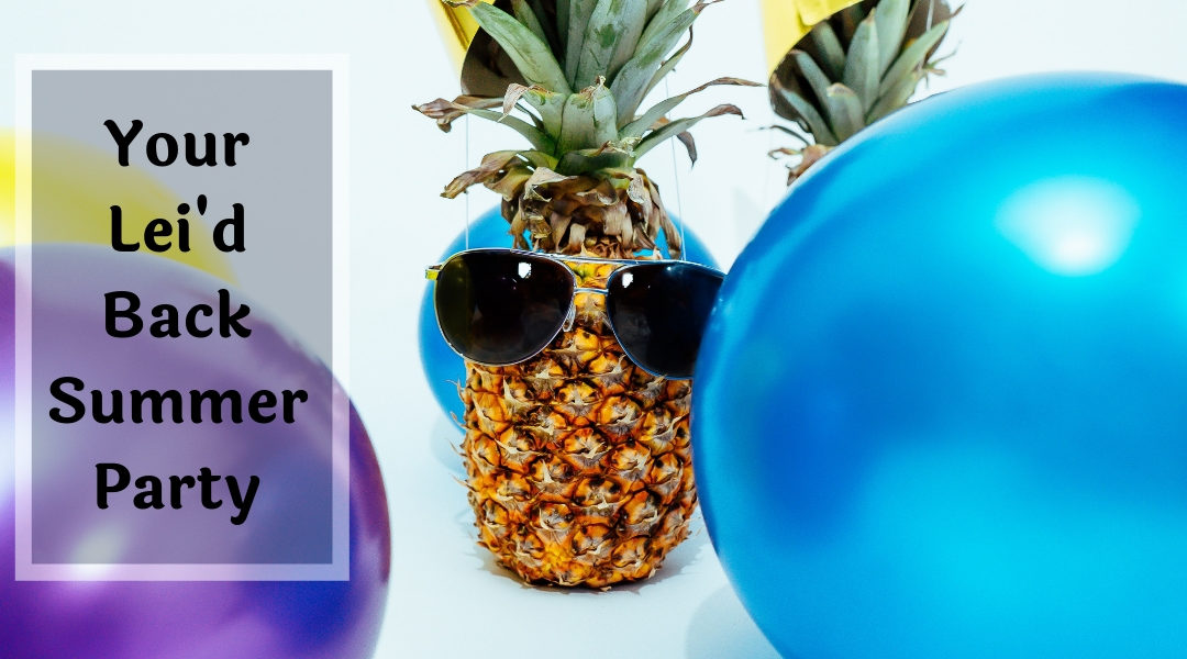 Your Lei'd Back Summer Party