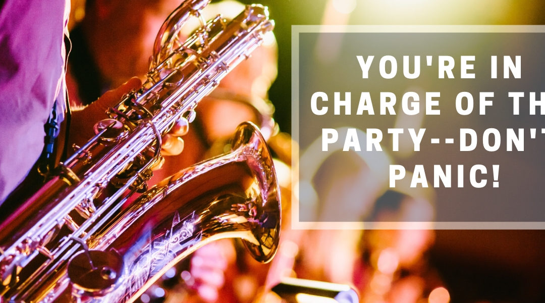 You're In Charge of the Party. Don't Panic!
