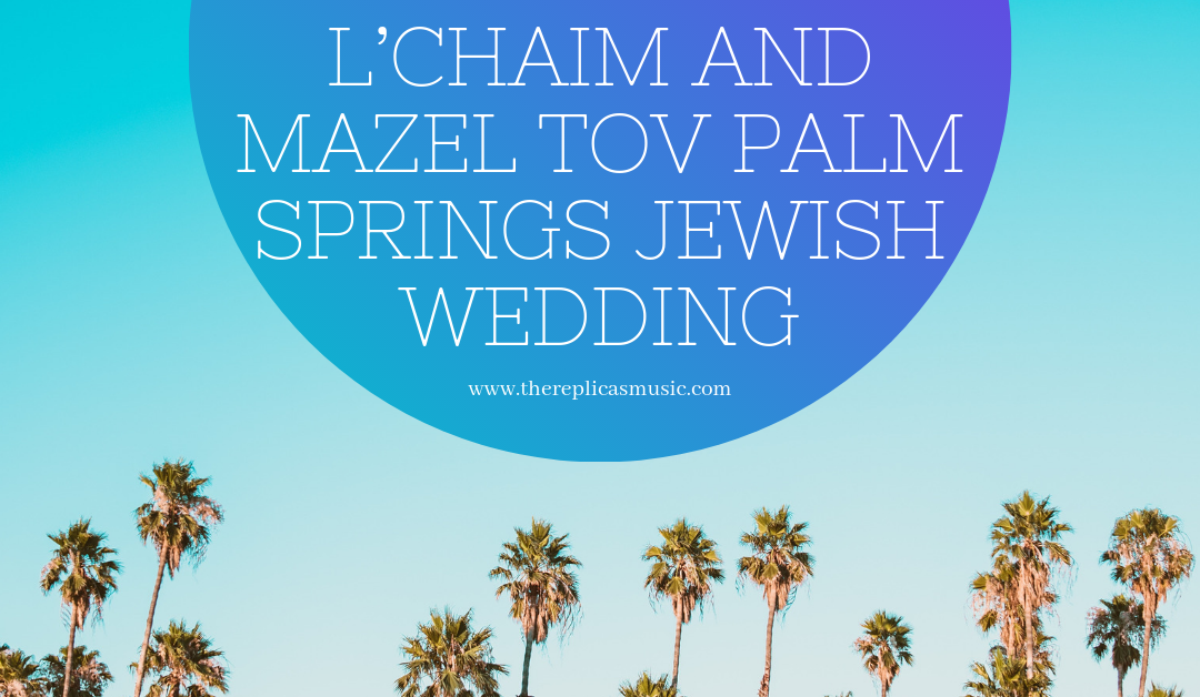 L'chaim and Mazel Tov Palm Springs Jewish Wedding