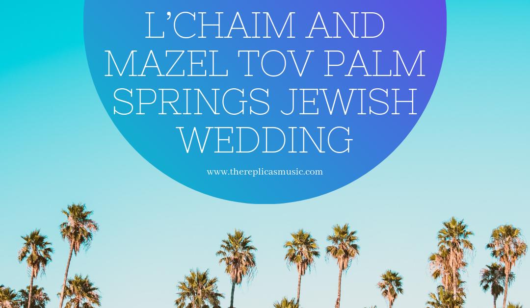 L'chaim and Mazel Tov Palm Springs Jewish Wedding