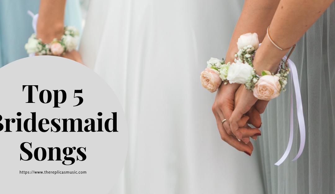 Top 5 Bridesmaid Songs