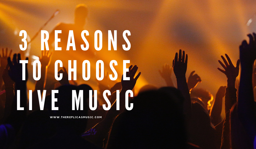 3 Reasons to Choose Live Music