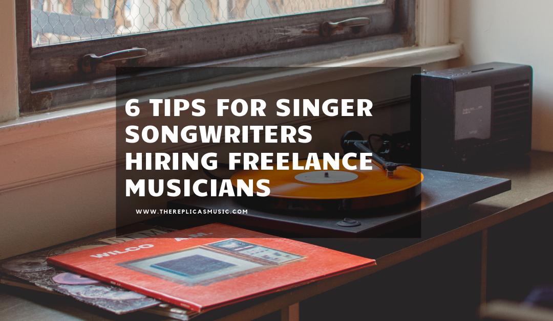 6 Tips for Singer Songwriters Hiring Freelance Musicians