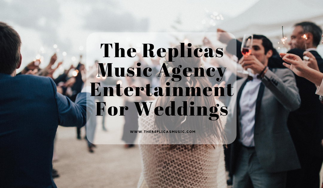 The Replicas Music Agency Entertainment For Weddings