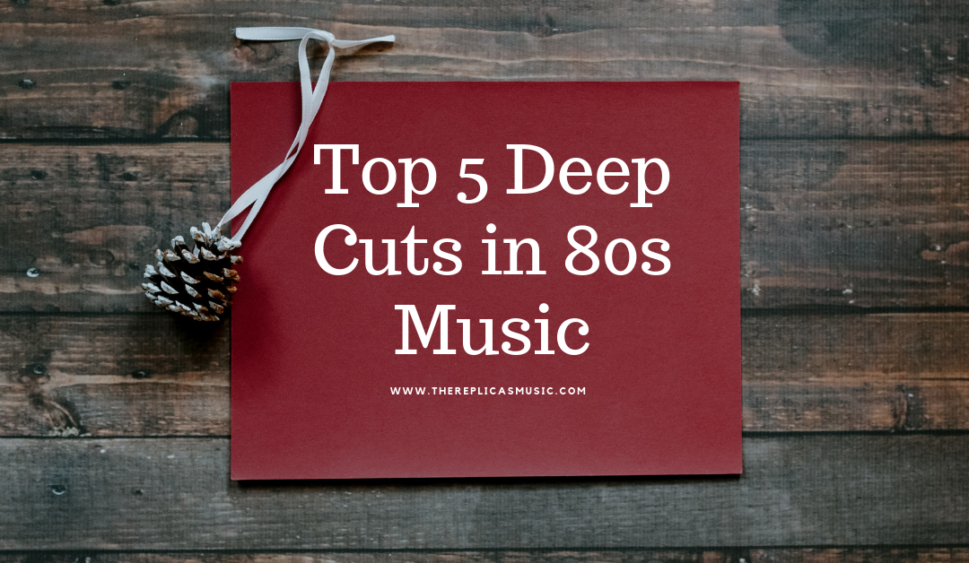 Top 5 Deep Cuts in 80s Music